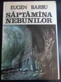 Saptamana Nebunilor - Eugen Barbu ,544681