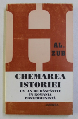 CHEMAREA ISTORIEI . UN AN DE RASPANTIE IN ROMANIA POSTCOMUNISTA de AL. ZUB , 1997 DEDICATIE* foto