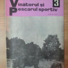 """REVISTA """"VANATORUL SI PESCARUL SPORTIV"""" , NR. 3 MARTIE 1967"""