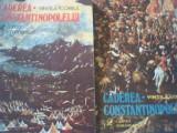 Vintila Corbul - CADEREA CONSTANTINOPOLELUI { 2 volume } / 1976 si 1977, Alta editura