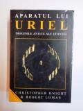 APARATUL LUI URIEL , ORIGINILE ANTICE ALE STIINTEI DE CHRISTOPHER KNIGHT , ROBERT LOMAS
