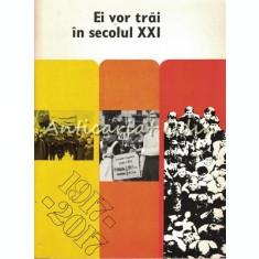 Ei Vor Trai In Secolul XXI 1917-2017