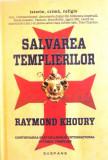 SALVAREA TEMPLIERILOR de RAYMOND KHOURY, 2012