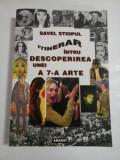 ITINERAR INTRU DESCOPERIREA UNEI A 7-A ARTE - SAVEL STIOPUL (autograf si dedicatie)