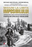 Cumpara ieftin Misiuni la limita imposibilului. Operatiuni care sfideaza moartea ale fortelor speciale israeliene/Michael Bar-Zohar, Nissim Mishal