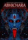 Abhichara - The Magic of Tantric Mystics and Warlocks