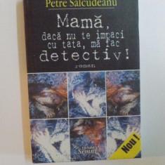 MAMA , DACA NU TE IMPACI CU TATA , MA FAC DETECTIV de PETRE SALCUDEANU , 2004