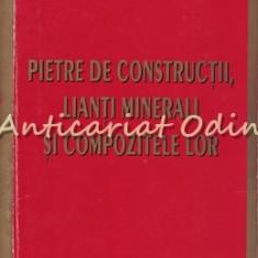 Pietre De Constructii, Lianti Minerali Si Compozitele Lor - Mircea Rujanu