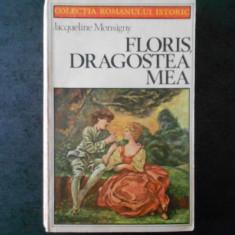 JACQUELINE MONSIGNY - FLORIS, DRAGOSTEA MEA