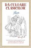 Da culoare clasicilor: aventurile lui Alice in tara Minunilor