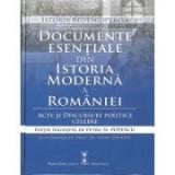 Documente esentiale din Istoria Moderna a Romaniei - Acte si discursuri politice celebre