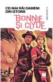 Bonnie si Clyde - Cei mai rai oameni din istorie