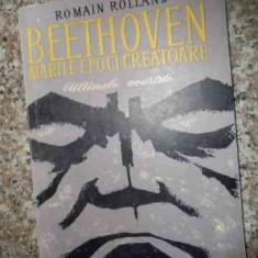 Beethoven Marile Epoci Creatoare - Romain Rolland ,538534
