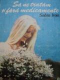 SA NE TRATAM SI FARA MEDICAMENTE-SABIN IVAN,BUC.1990
