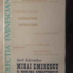 MIHAI EMINESCU SI PROBLEMA ROMANTISMULUI IN LITERATURA ROMANA - IURII KOJEVNIKOV