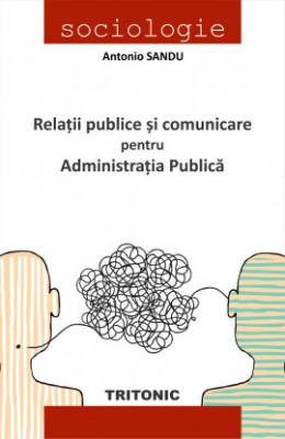 Relații publice și comunicare pentru administraţia publică - Antonio SANDU foto