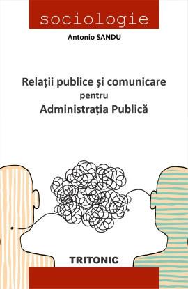 Relații publice și comunicare pentru administraţia publică - Antonio SANDU