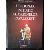 Dictionar initiatic al ordinelor cavaleresti -Mioara Cremene