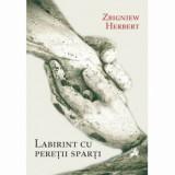Labirint cu peretii sparti/Zbigniew Herbert, Tracus Arte