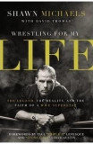 Wrestling for My Life - Shawn Michaels, David Thomas