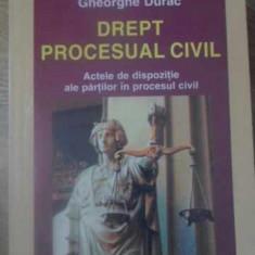 DREPT PROCESUAL CIVIL. ACTELE DE DISPOZITIE ALE PARTILOR IN PROCESUL CIVIL - GHE