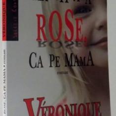 MA CHEAMA ROSE , CA PE MAMA de VERONIQUE OVALDE , 2006