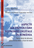 Cumpara ieftin Aspecte ale dezvoltarii economiei digitale in Romania.Teorie, tehnici de masurare, politici de dezvoltare si locuri de munca