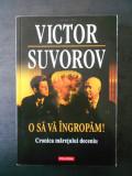 VICTOR SUVOROV - O SA VA INGROPAM! CRONICA MARETULUI DECENIU