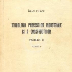 Tehnologia proceselor industriale si a constructiilor, vol. 3, partea I