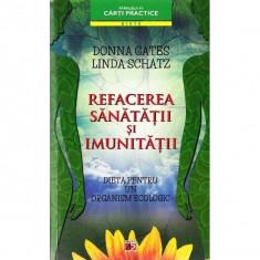 Refacerea sanatatii si imunitatii. Dieta pentru un organism ecologic - Donna Gates, Linda Schatz