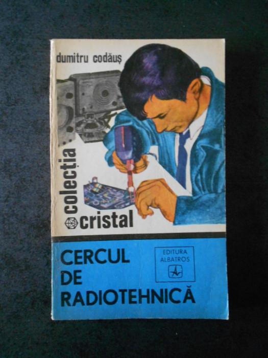 DUMITRU CODAUS - CERCUL DE RADIOTEHNICA