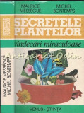 Secretele Plantelor. Vindecari Miraculoase - Maurice Messegue, Michel Bontemps