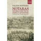 Notaras. Istoria unei vechi familii levantine - Paltin Nottara
