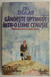 Gandste optimist intr-o lume cenusie – Zig Ziglar