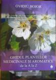 Ghidul plantelor medicinale și aromatice de la A la Z, Ovidiu Bojor