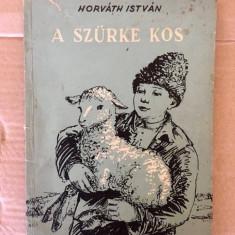 A Szurke Kos, Horvath Istvan, carte in limba maghiara, 88 pagini, Bukarest 1957