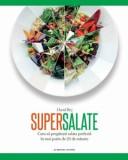 Supersalate. Cum sa pregatesti salata perfecta in mai putin de 20 de minute/David Bez