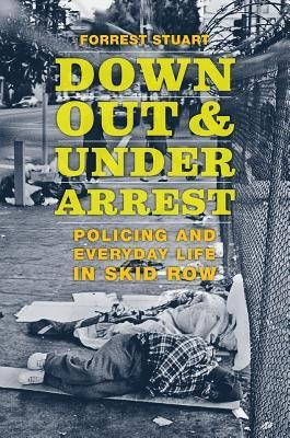 Down, Out, and Under Arrest: Policing and Everyday Life in Skid Row foto