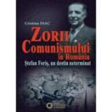 Zorii comunismului in Romania. Stefan Foris, un destin neterminat - Cristina Diac