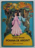 POIANA DE ARGINT de CALIN GRUIA , ilustratii de GHEORGHE CERNAEANU , 1982