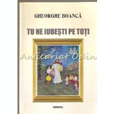 Tu Ne Iubesti Pe Toti - Gheorghe Boanca