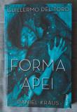 Guillermo del Toro; Daniel Kraus - Forma apei (trad. Veronica D. Niculescu)
