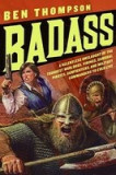 Badass: A Relentless Onslaught of the Toughest Warlords, Vikings, Samurai, Pirates, Gunfighters, and Military Commanders to Ev