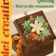Quilling - flori si alte ornamente - Idei creative 100 | Pinter Ferencne, Vegh Zsuzsann