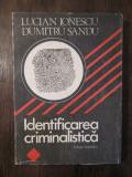 IDENTIFICAREA CRIMINALISTICA -LUCIAN IONESCU , DUMITRU SANDU