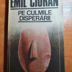 pe culmile disperarii - emil cioran  1990