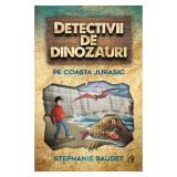 Detectivii de dinozauri. Pe Coasta Jurasic. A cincea carte, Stephanie Baudet, Curtea Veche