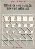 Elemente De Teoria Multimilor Si De Logica Matematica I - Mircea Reghis