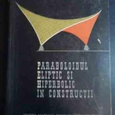 Paraboloidul Eliptic Si Hiperbolic In Constructii - A. Beles M. Soare ,544301