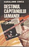 """Cumpara ieftin Destinul Capitanului Iamandi. Pe Urmele Agentului """"B-39"""" - Haralamb Zinca"""